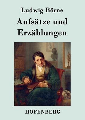 Aufsatze Und Erzahlungen - Ludwig Borne