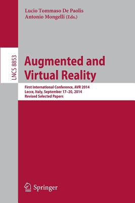 Augmented and Virtual Reality: First International Conference, Avr 2014, Lecce, Italy, September 17-20, 2014, Revised Selected Papers - De Paolis, Lucio Tommaso (Editor)
