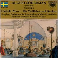 August Söderman, Vol. 1: Catholic Mass; Die Wallfahrt nach Kevlaar - Ann-Christine Biel (soprano); Birgitta Svenden (mezzo-soprano); Claes-Håkan Ahnsjo (tenor); Curt Appelgren (bass);...