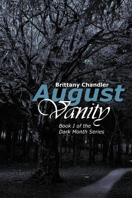 August Vanity: Book I of the Dark Month Series - Chandler, Brittany