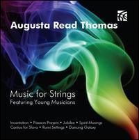 Augusta Read Thomas: Music for Strings - Christopher Janwong McKiggan (piano); Julian Hersh (cello); Leah Gastler (viola); Marc Rovetti (violin);...