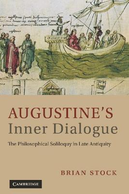 Augustine's Inner Dialogue: The Philosophical Soliloquy in Late Antiquity - Stock, Brian Comp