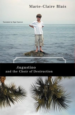 Augustino and the Choir of Destruction - Blais, Marie-Claire, and Spencer, Nigel (Translated by)