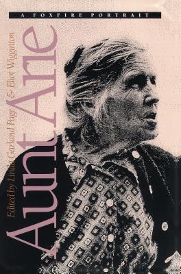 Aunt Arie: A Foxfire Portrait - Page, Linda Garland (Editor), and Wigginton, Eliot (Editor)