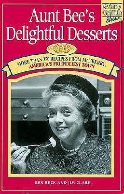 Aunt Bee's Delightful Desserts - Beck, Ken