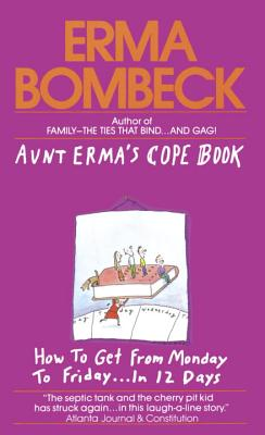 Aunt Erma's Cope Book: How to Get from Monday to Friday . . . in 12 Days - Bombeck, Erma