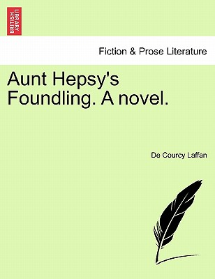 Aunt Hepsy's Foundling. a Novel. - Laffan, De Courcy