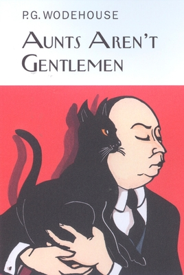 Aunts Aren't Gentlemen - Wodehouse, P G