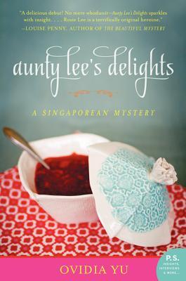 Aunty Lee's Delights: A Singaporean Mystery - Yu, Ovidia