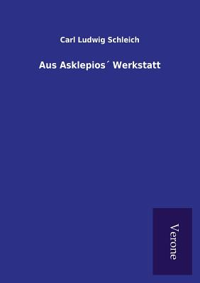 Aus Asklepios' Werkstatt - Schleich, Carl Ludwig