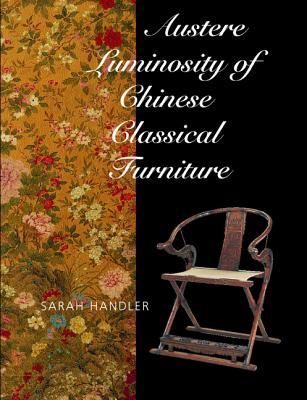 Austere Luminosity of Chinese Classical Furniture - Handler, Sarah