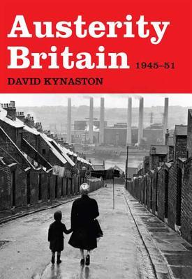 Austerity Britain, 1945-1951 - Kynaston, David