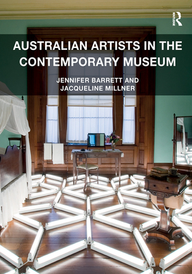 Australian Artists in the Contemporary Museum - Barrett, Jennifer, and Millner, Jacqueline