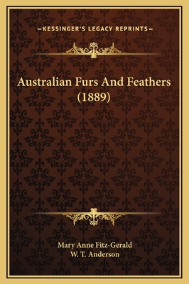Australian Furs and Feathers (1889) - Fitz-Gerald, Mary Anne, and Anderson, W T