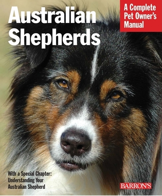 Australian Shepherds: Everything about Purchase, Care, Nutrition, Behavior, and Training - Coile, D Caroline, PhD