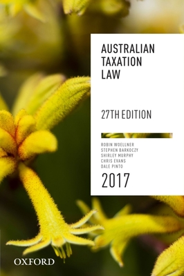 Australian Taxation Law 2017 27th edition - Woellner, Robin, and Barkoczy, Stephen, and Pinto, Dale