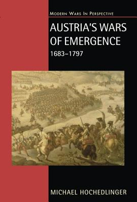 Austria's Wars of Emergence, 1683-1797 - Hochedlinger, Michael