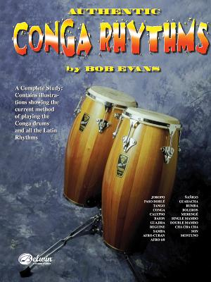 Authentic Conga Rhythms: A Complete Study: Contains Illustrations Showing the Current Method of Playing the Conga Drums and All the Latin Rhythms - Evans, Bob