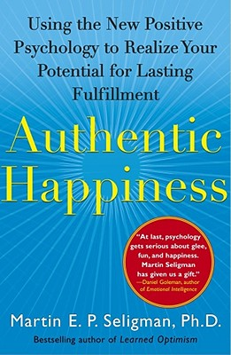 Authentic Happiness: Using the New Positive Psychology to Realize Your Potential for Lasting Fulfillment - Seligman, Martin E P, Ph.D.