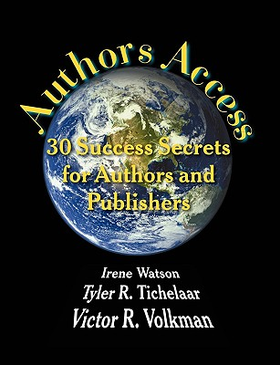Authors Access: 30 Success Secrets for Authors and Publishers - Watson, Irene (Editor), and Tichelaar, Tyler R (Editor), and Volkman, Victor R (Editor)