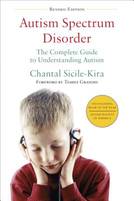 Autism Spectrum Disorder: The Complete Guide to Understanding Autism - Sicile-Kira, Chantal