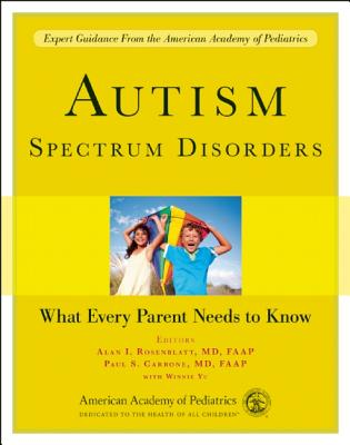 Autism Spectrum Disorders: What Every Parent Needs to Know - Rosenblatt, Alan I, MD, Faap (Editor), and Carbone, Paul S, MD, Faap (Editor)