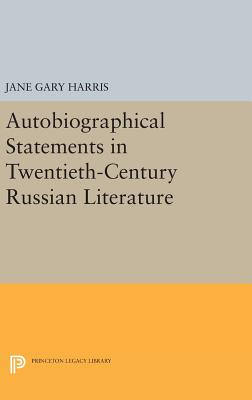Autobiographical Statements in Twentieth-Century Russian Literature - Harris, Jane Gary (Editor)