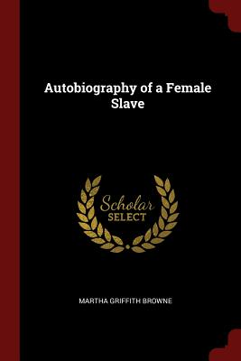 Autobiography of a Female Slave - Browne, Martha Griffith