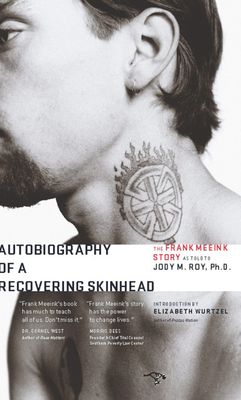 Autobiography of a Recovering Skinhead: The Frank Meeink Story - Meeink, Frank, and Wurtzel, Elizabeth (Introduction by), and Roy, Jody M, PhD