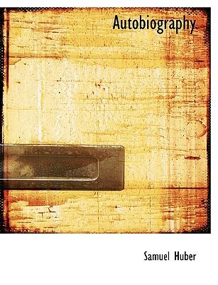 Autobiography - Huber, Samuel