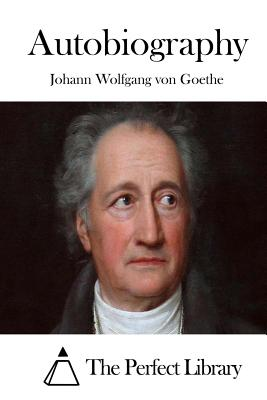 Autobiography - Goethe, Johann Wolfgang Von, and The Perfect Library (Editor)