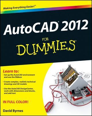 AutoCAD 2012 for Dummies - Byrnes, David, and Hewett, Heidi (Foreword by)