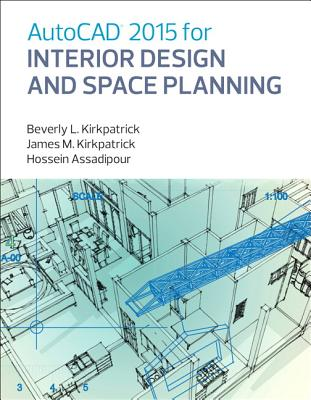 AutoCAD 2015 for Interior Design and Space Planning - Kirkpatrick, Beverly L., and Kirkpatrick, James M., and Assadipour, Hossein