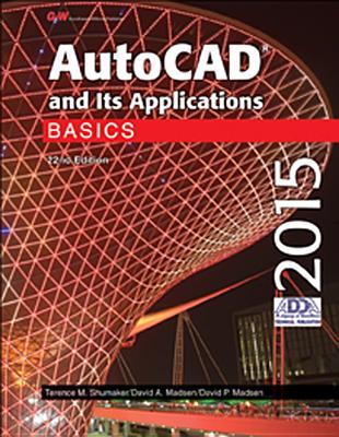 AutoCAD and Its Applications: Basics - Shumaker, Terence M, and Madsen, David A, and Madsen, David P
