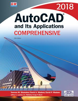 AutoCAD and Its Applications Comprehensive 2018 - Shumaker, Terence M, and Madsen, David A, and Madsen, David P