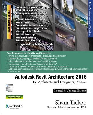 Autodesk Revit Architecture 2016 for Architects and Designers, 12th Edition - Purdue Univ, Prof Sham Tickoo