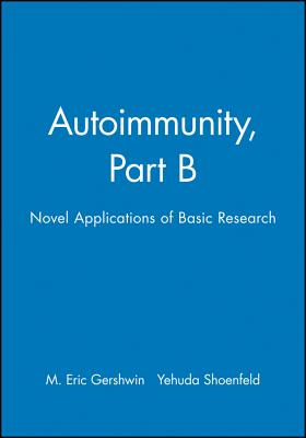 Autoimmunity, Part B: Novel Applications of Basic Research - Gershwin, M. Eric (Editor), and Shoenfeld, Yehuda (Editor)