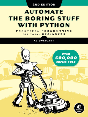 Automate the Boring Stuff with Python, 2nd Edition: Practical Programming for Total Beginners - Sweigart, Al