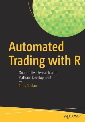 Automated Trading with R 2016: Quantitative Research and Platform Development - Conlan, Chris