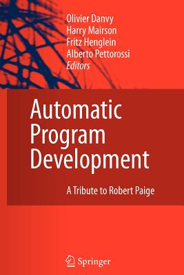 Automatic Program Development: A Tribute to Robert Paige - Danvy, Olivier (Editor), and Henglein, Fritz (Editor), and Mairson, Harry (Editor)