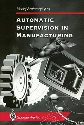 Automatic Supervision in Manufacturing - Szafarczyk, Maciej (Editor)