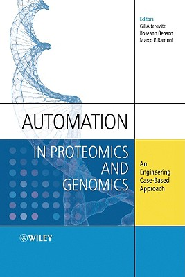 Automation in Proteomics and Genomics: An Engineering Case-Based Approach - Alterovitz, Gil