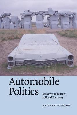 Automobile Politics: Ecology and Cultural Political Economy - Paterson, Matthew