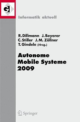Autonome Mobile Systeme 2009: 21. Fachgesprach Karlsruhe, 3./4. Dezember 2009 - Dillmann, Rudiger (Editor)