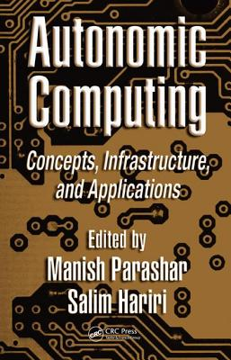 Autonomic Computing: Concepts, Infrastructure, and Applications - Hariri, Salim (Editor), and Parashar, Manish (Editor)