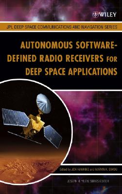 Autonomous Software-Defined Radio Receivers for Deep Space Applications - Hamkins, Jon (Editor), and Simon, Marvin K (Editor), and Yuen, Joseph H (Editor)