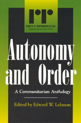 Autonomy and Order: A Communitarian Anthology - Lehman, Edward W (Editor)