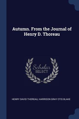 Autumn. from the Journal of Henry D. Thoreau - Thoreau, Henry David, and Blake, Harrison Gray Otis