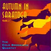 Autumn in Saratoga, Vol. 3 - Cole Broderick Quartet