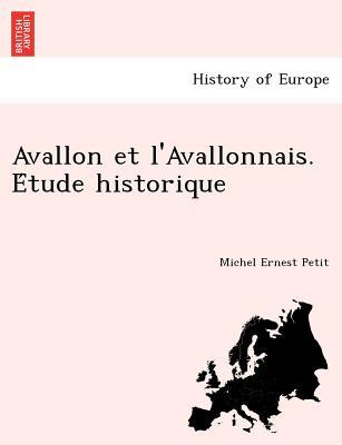 Avallon Et L'Avallonnais. E Tude Historique - Petit, Michel Ernest